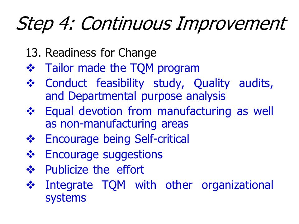 13.Readiness for Change Tailor made the TQM program Conduct feasibility study, Quality audits, and Departmental purpose analysis Equal devotion from m