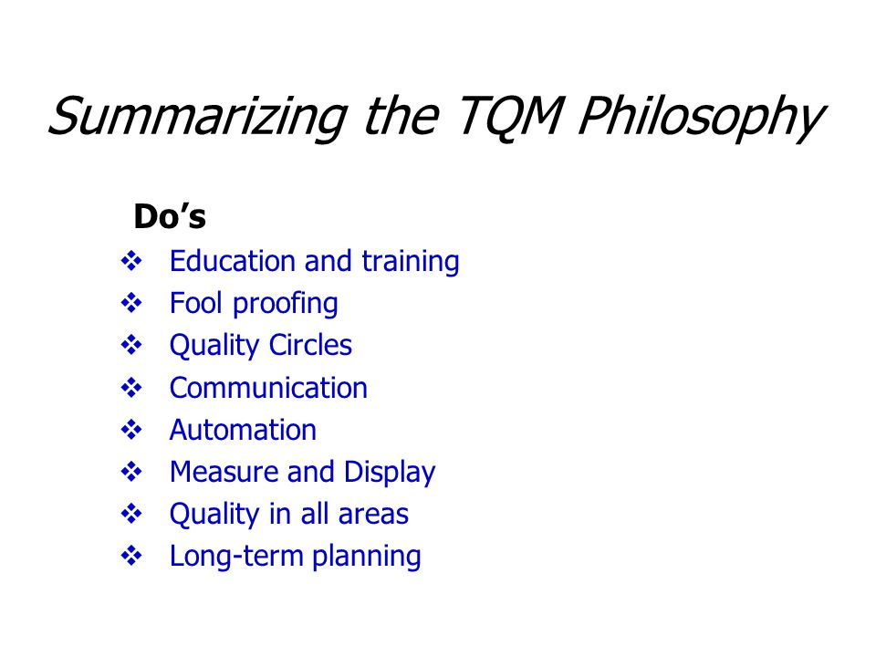 Dos Education and training Fool proofing Quality Circles Communication Automation Measure and Display Quality in all areas Long-term planning Summariz