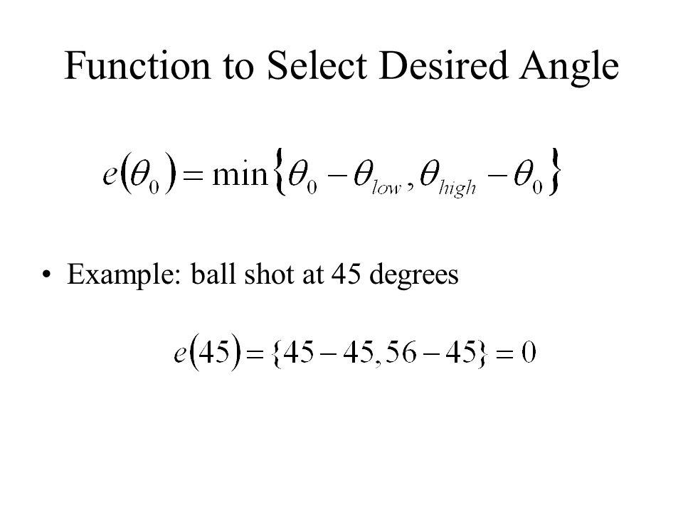 Function to Select Desired Angle Example: ball shot at 45 degrees