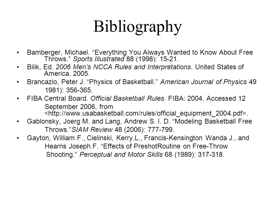 Bibliography Bamberger, Michael. Everything You Always Wanted to Know About Free Throws. Sports Illustrated 88 (1998): 15-21. Bilik, Ed. 2006 Mens NCC
