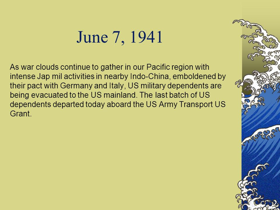 June 7, 1941 As war clouds continue to gather in our Pacific region with intense Jap mil activities in nearby Indo-China, emboldened by their pact wit