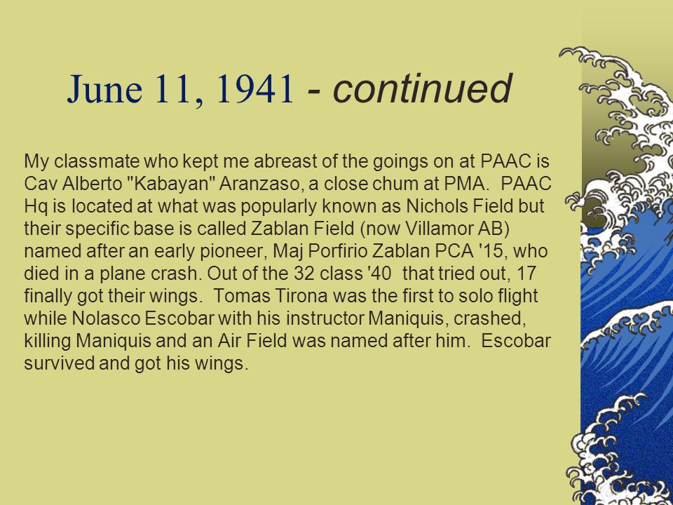 June 11, 1941 - continued My classmate who kept me abreast of the goings on at PAAC is Cav Alberto