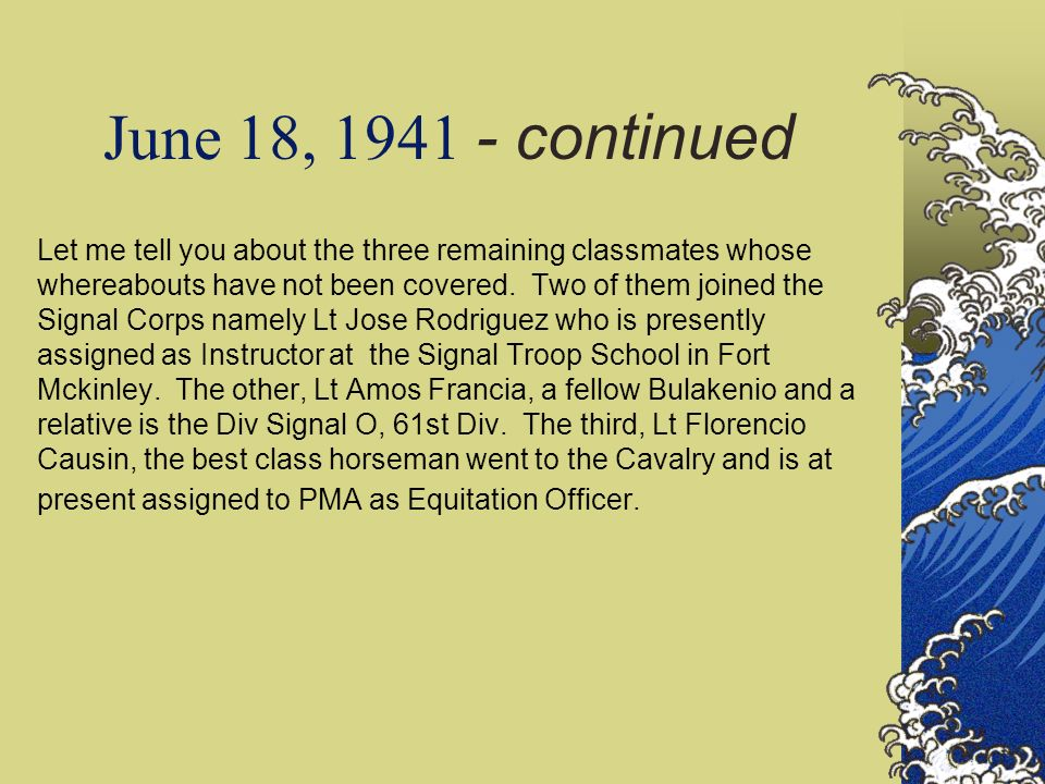 June 18, 1941 - continued Let me tell you about the three remaining classmates whose whereabouts have not been covered. Two of them joined the Signal