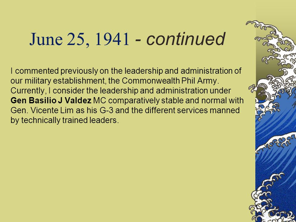 June 25, 1941 - continued I commented previously on the leadership and administration of our military establishment, the Commonwealth Phil Army. Curre