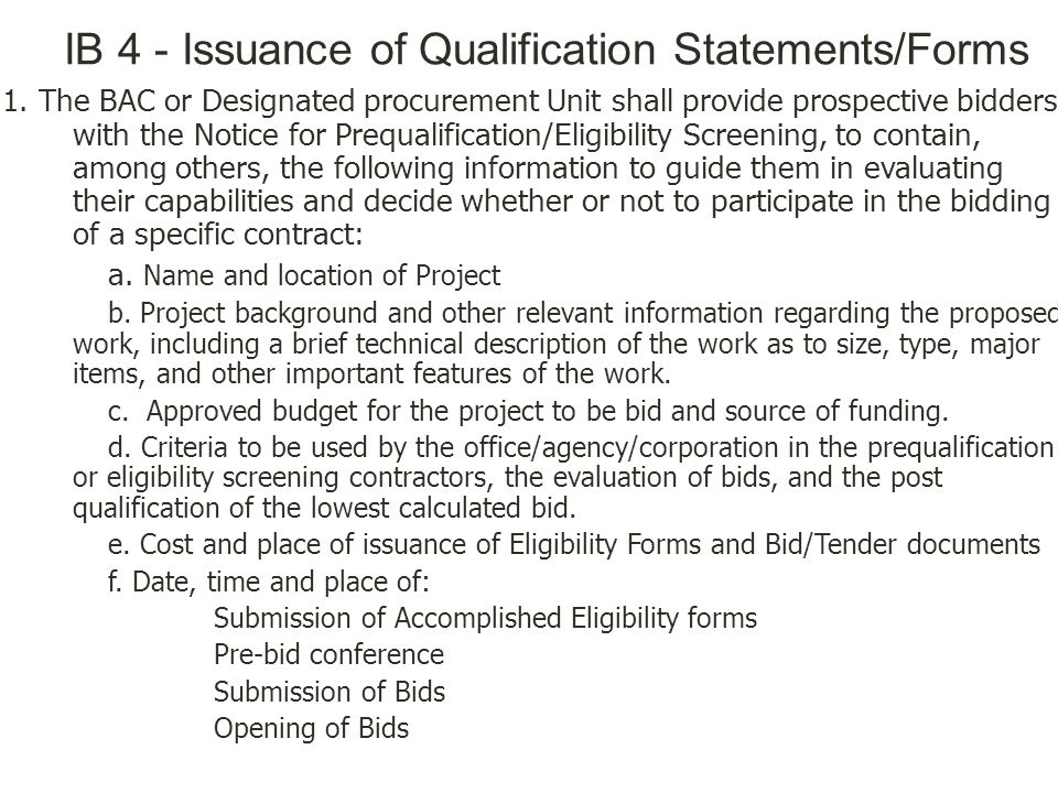 IB 4 - Issuance of Qualification Statements/Forms 1. The BAC or Designated procurement Unit shall provide prospective bidders with the Notice for Preq