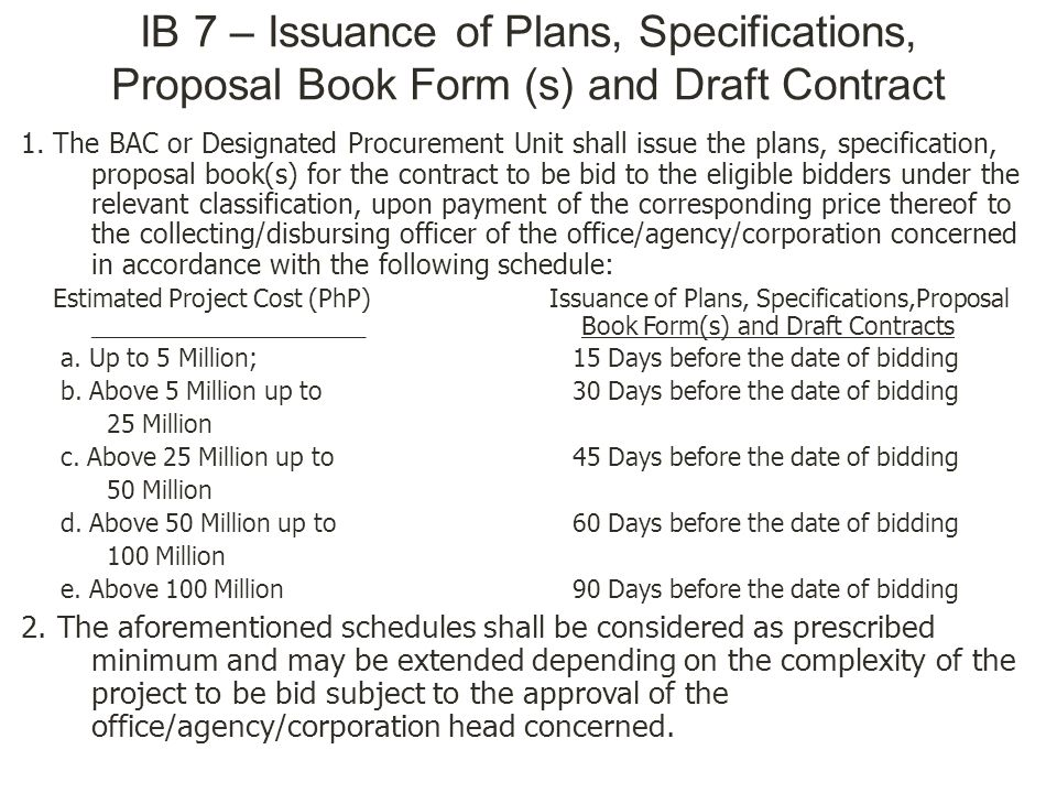 IB 7 – Issuance of Plans, Specifications, Proposal Book Form (s) and Draft Contract 1. The BAC or Designated Procurement Unit shall issue the plans, s