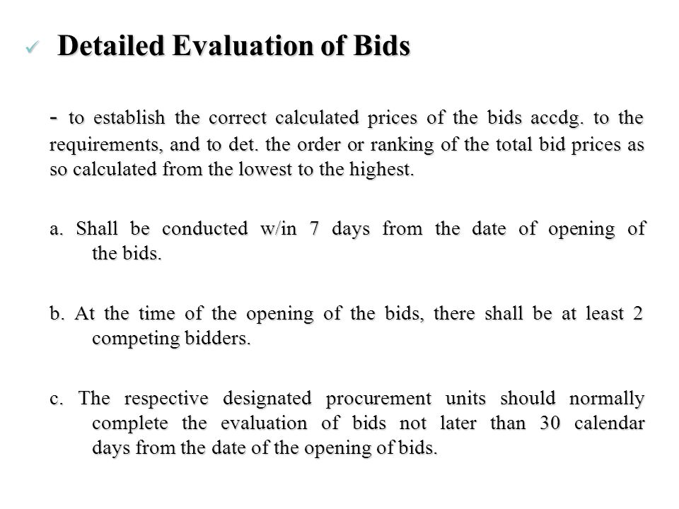 Detailed Evaluation of Bids Detailed Evaluation of Bids - to establish the correct calculated prices of the bids accdg. to the requirements, and to de