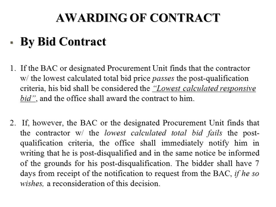 AWARDING OF CONTRACT By Bid Contract By Bid Contract 1. If the BAC or designated Procurement Unit finds that the contractor w/ the lowest calculated t