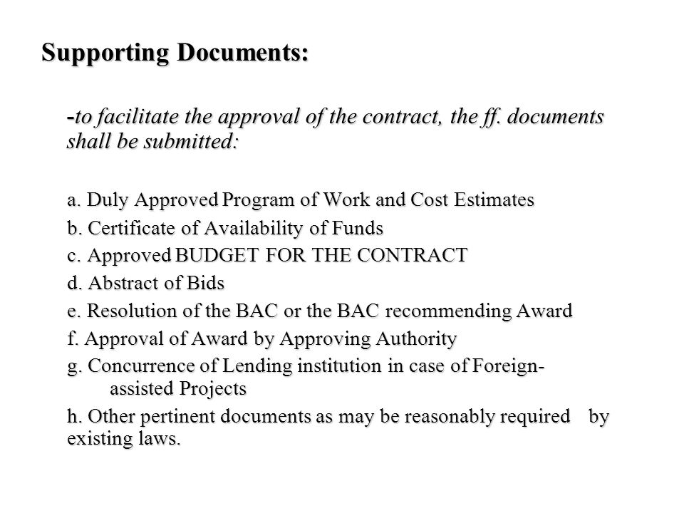 Supporting Documents: -to facilitate the approval of the contract, the ff. documents shall be submitted: a. Duly Approved Program of Work and Cost Est