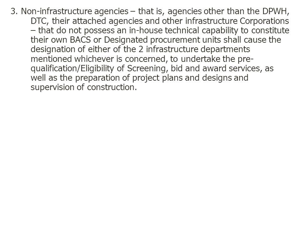 3. Non-infrastructure agencies – that is, agencies other than the DPWH, DTC, their attached agencies and other infrastructure Corporations – that do n
