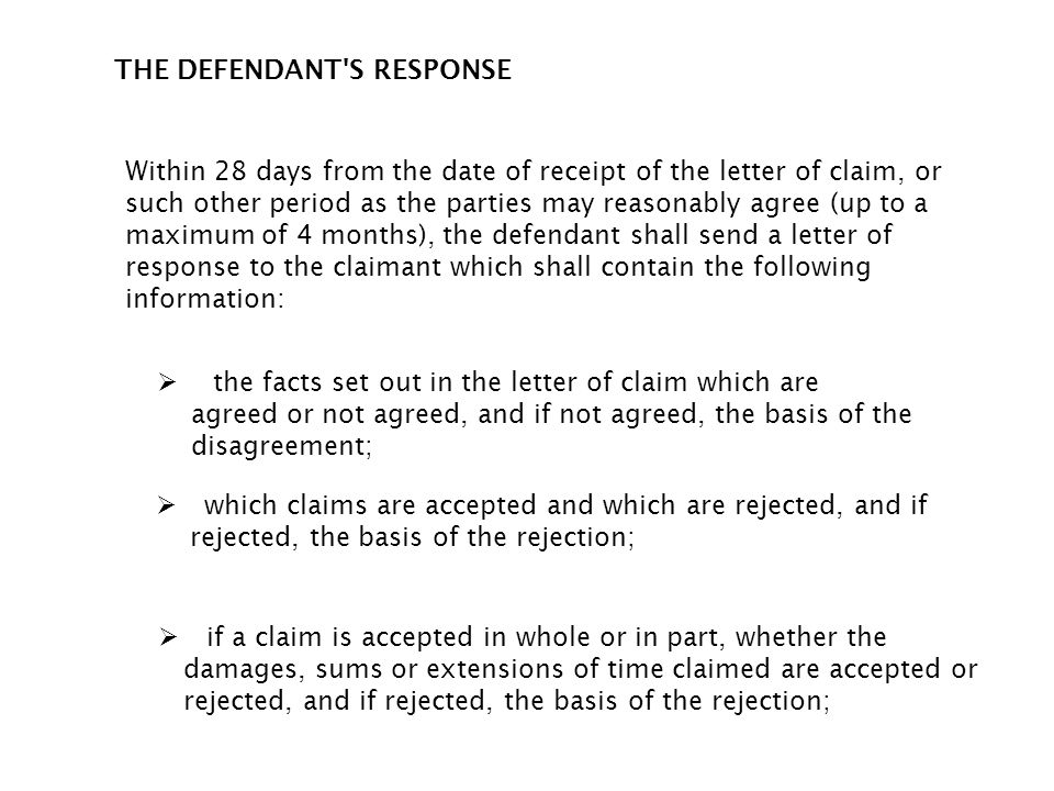 THE DEFENDANT'S RESPONSE Within 28 days from the date of receipt of the letter of claim, or such other period as the parties may reasonably agree (up