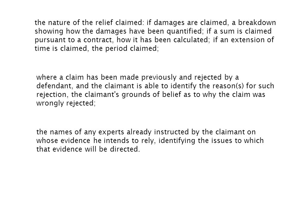 the nature of the relief claimed: if damages are claimed, a breakdown showing how the damages have been quantified; if a sum is claimed pursuant to a