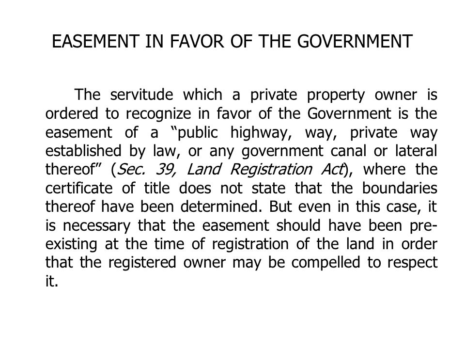 EASEMENT IN FAVOR OF THE GOVERNMENT The servitude which a private property owner is ordered to recognize in favor of the Government is the easement of