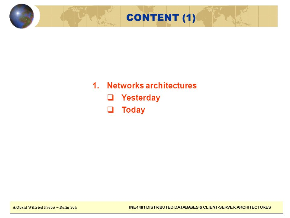 Network architectures Historically you had: Centralized architecture : Slave terminals, Mono-technology, Mono OS, proprietaries systems,… Non-relational DB: IDS2, DB2,..