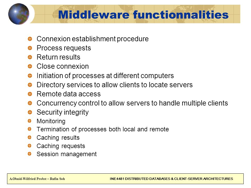 Middleware functionnalities Connexion establishment procedure Process requests Return results Close connexion Initiation of processes at different com