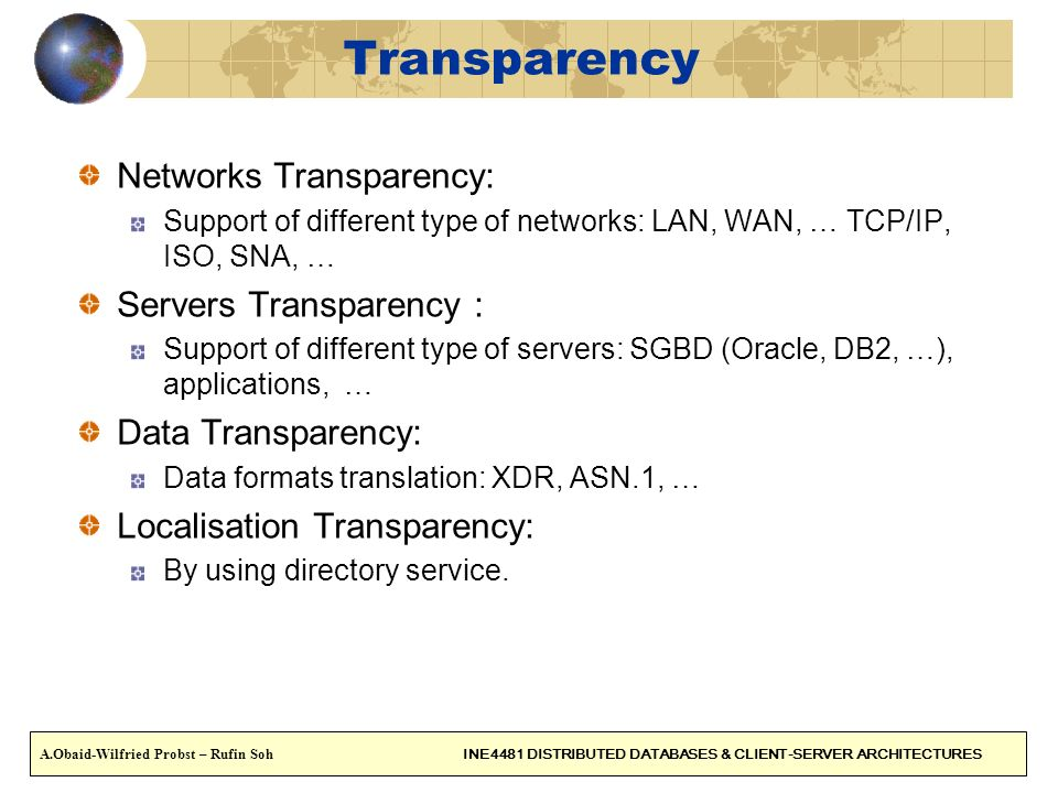 Transparency Networks Transparency: Support of different type of networks: LAN, WAN, … TCP/IP, ISO, SNA, … Servers Transparency : Support of different