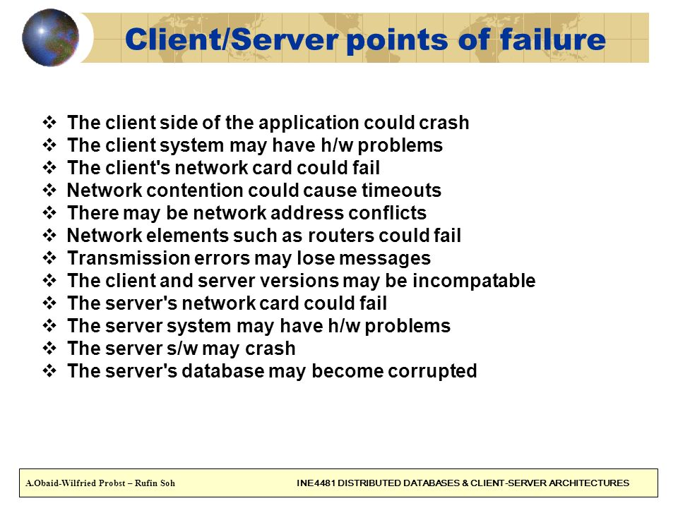 Client/Server points of failure The client side of the application could crash The client system may have h/w problems The client's network card could