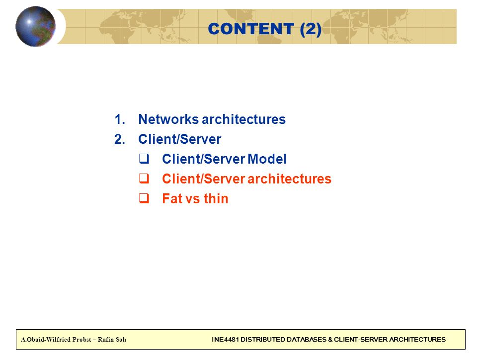 Client/Server architectures One client, One server: Many clients, one server: The model: Hardware Op.