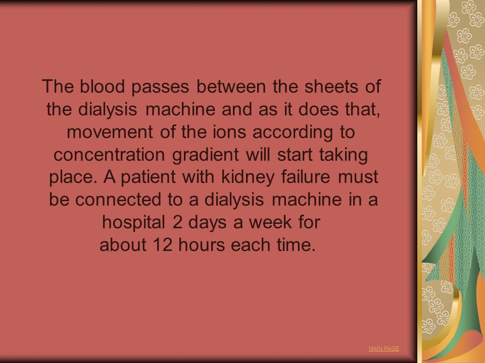 The blood passes between the sheets of the dialysis machine and as it does that, movement of the ions according to concentration gradient will start t