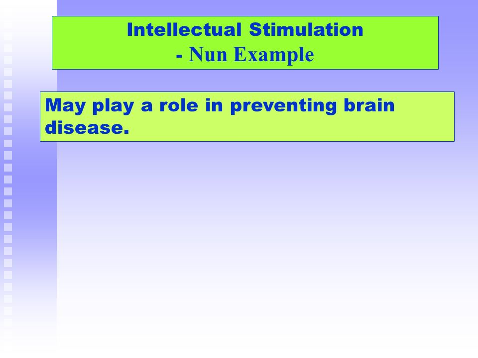 May play a role in preventing brain disease. Intellectual Stimulation - Nun Example