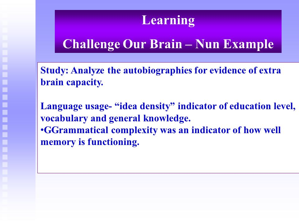 Learning Challenge Our Brain – Nun Example Study: Analyze the autobiographies for evidence of extra brain capacity. Language usage- idea density indic