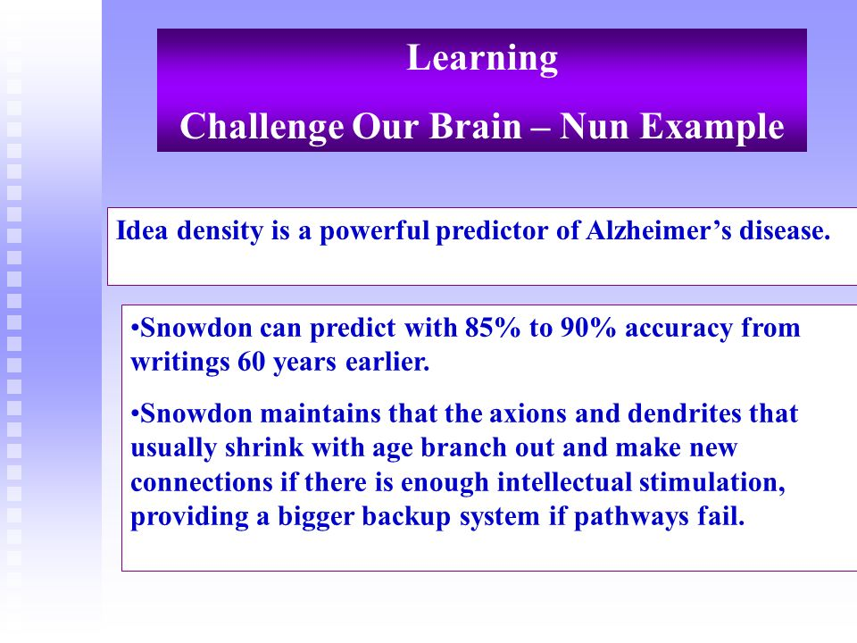 Snowdon can predict with 85% to 90% accuracy from writings 60 years earlier. Snowdon maintains that the axions and dendrites that usually shrink with
