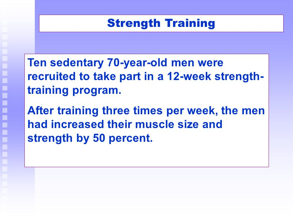 Ten sedentary 70-year-old men were recruited to take part in a 12-week strength- training program. After training three times per week, the men had in