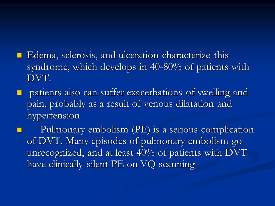 Edema, sclerosis, and ulceration characterize this syndrome, which develops in 40-80% of patients with DVT. Edema, sclerosis, and ulceration character
