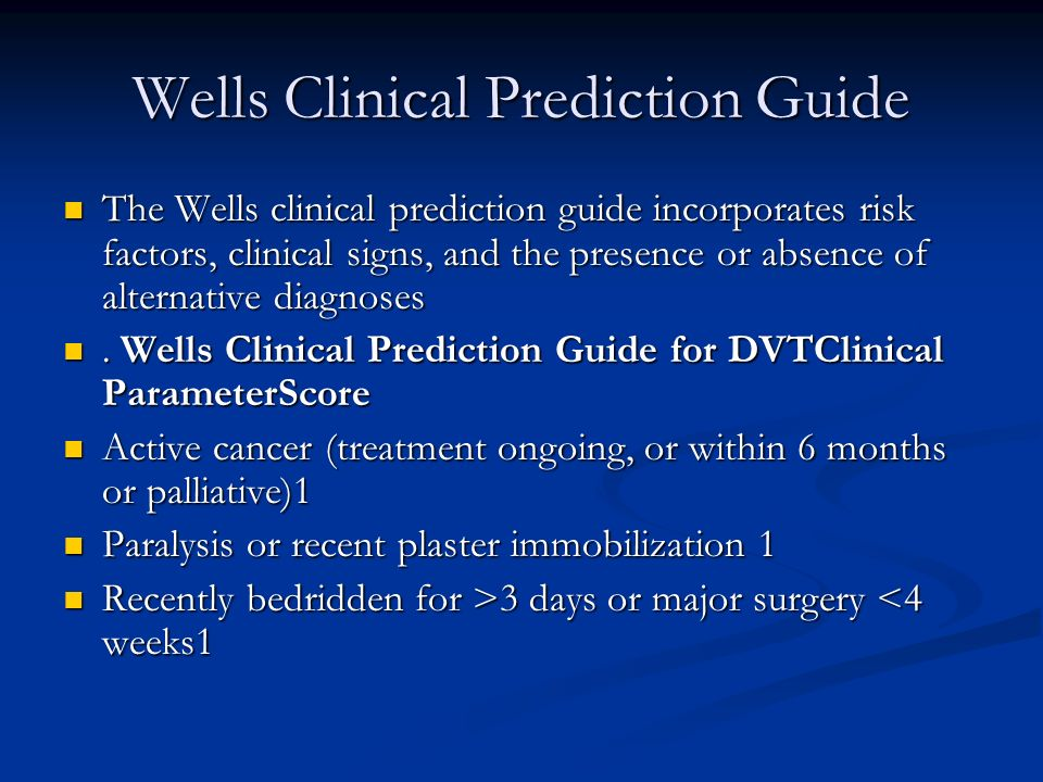 Wells Clinical Prediction Guide The Wells clinical prediction guide incorporates risk factors, clinical signs, and the presence or absence of alternat