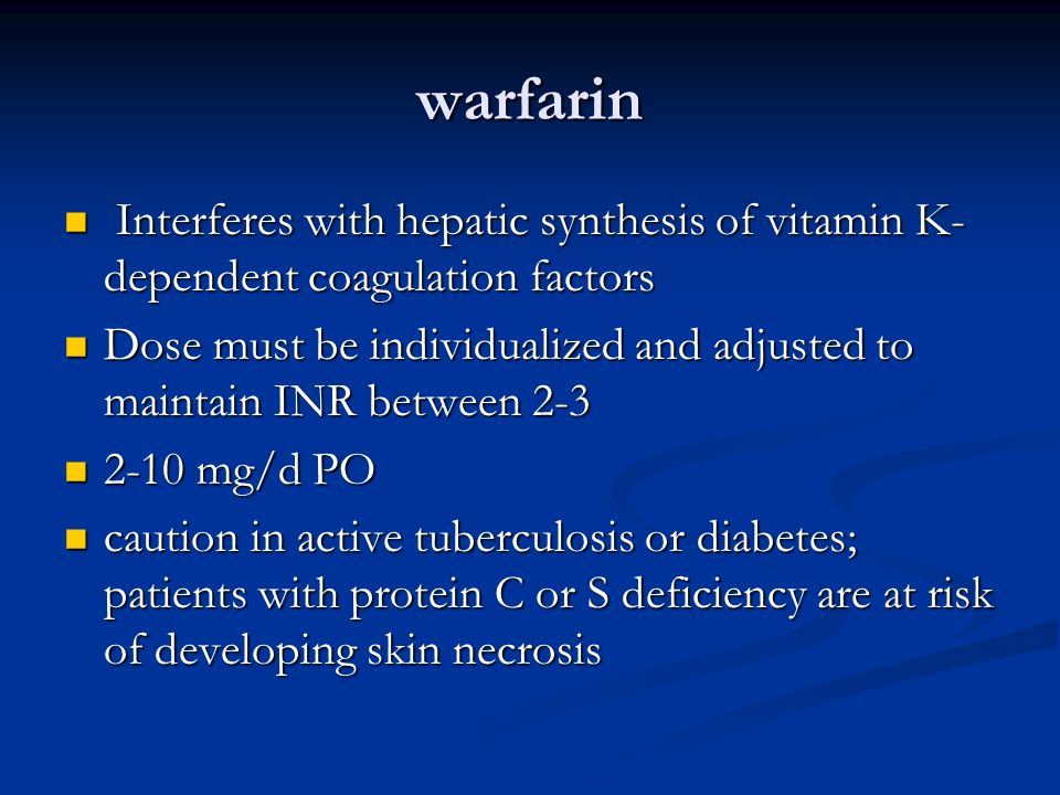 warfarin Interferes with hepatic synthesis of vitamin K- dependent coagulation factors Interferes with hepatic synthesis of vitamin K- dependent coagu