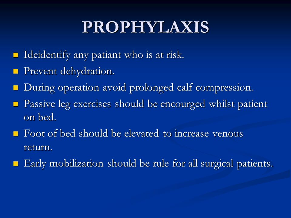 PROPHYLAXIS Ideidentify any patiant who is at risk. Ideidentify any patiant who is at risk. Prevent dehydration. Prevent dehydration. During operation