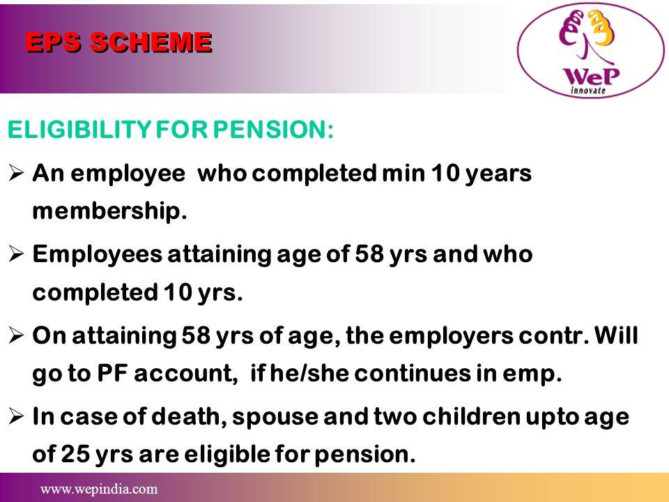 www.wepindia.com EPS SCHEME COMMENCEMENT OF SCHEME: w.e.f 16/11/1995 OBJECTIVE: For purpose of providing for Superannuation pension Retiring Pension p