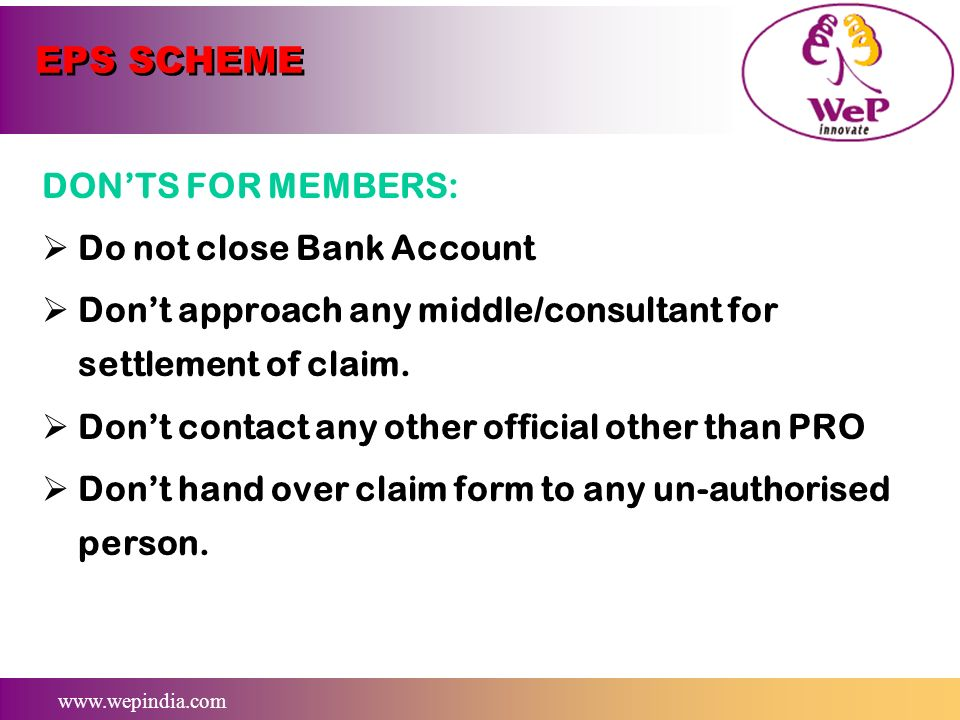 www.wepindia.com EPS SCHEME DOS FOR MEMBERS: Instructions should be gone through before filling the forms. Bank Details to be furnished correctly Form