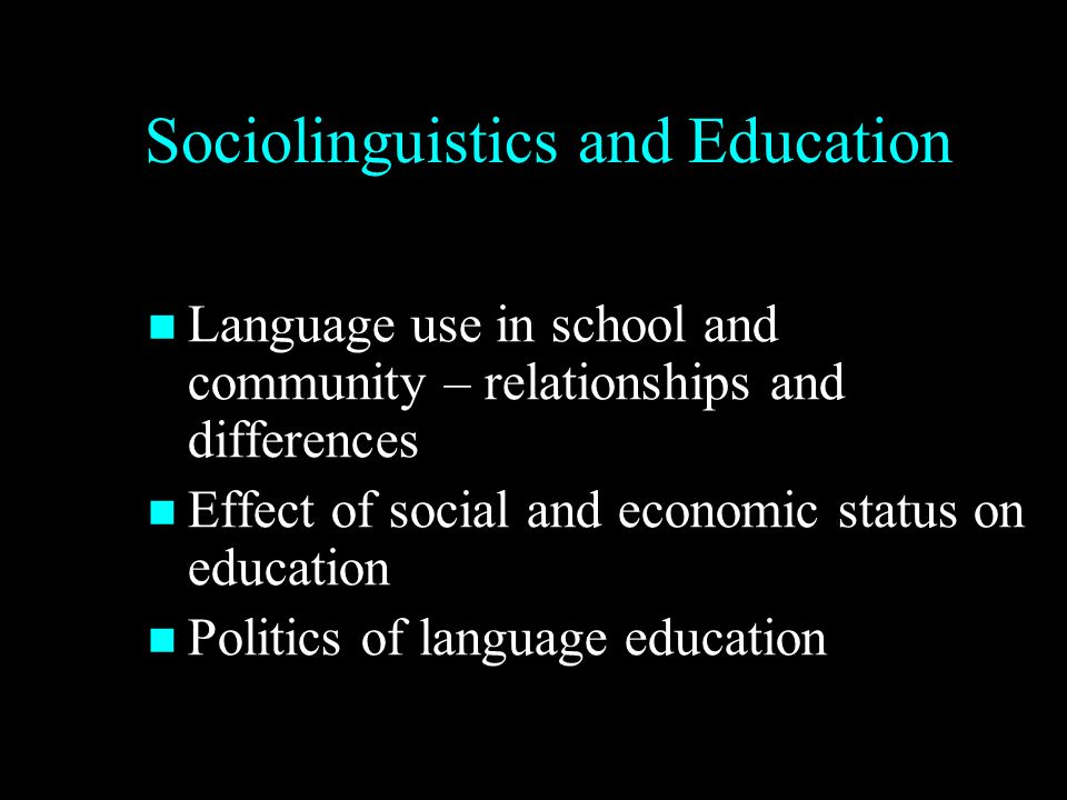 Sociolinguistics and Education Language use in school and community – relationships and differences Language use in school and community – relationships and differences Effect of social and economic status on education Effect of social and economic status on education Politics of language education Politics of language education