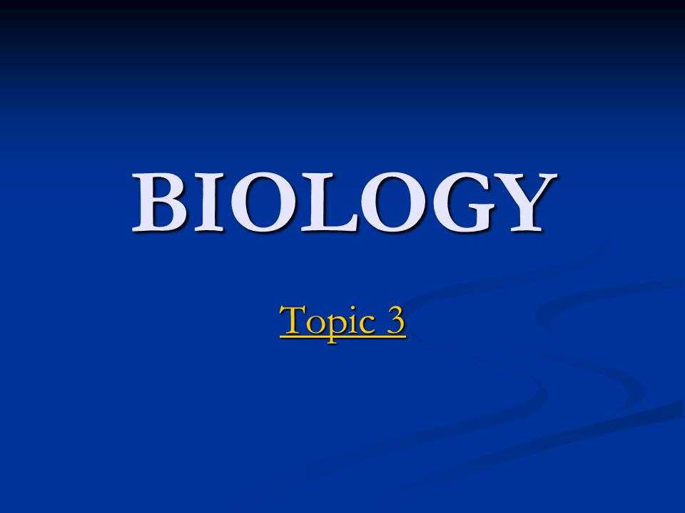BIOLOGY Topic 3 Topic 3