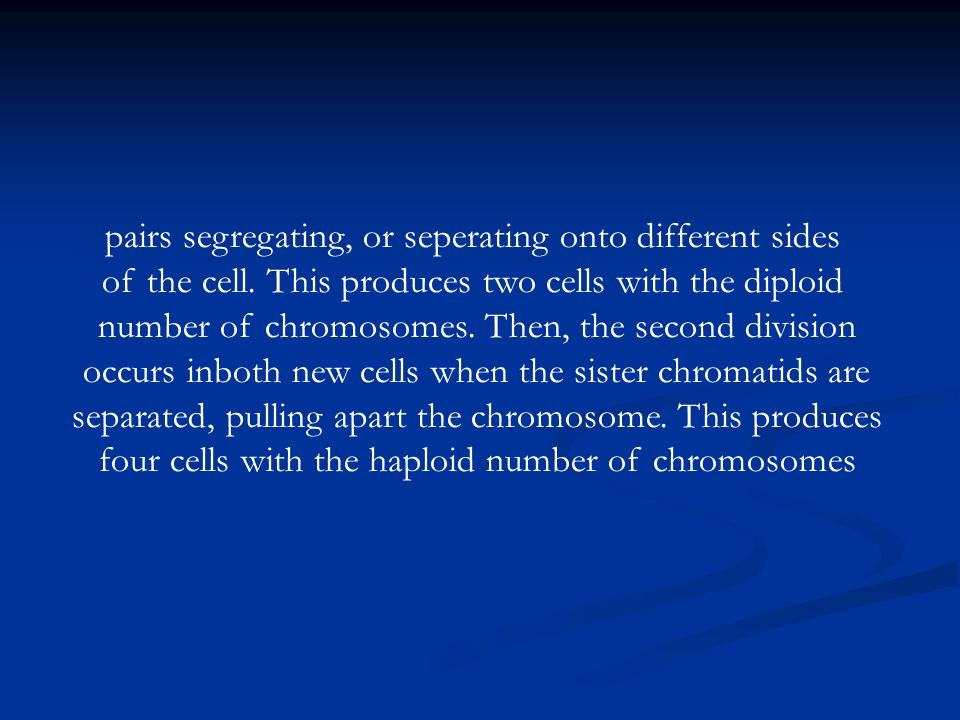 pairs segregating, or seperating onto different sides of the cell.