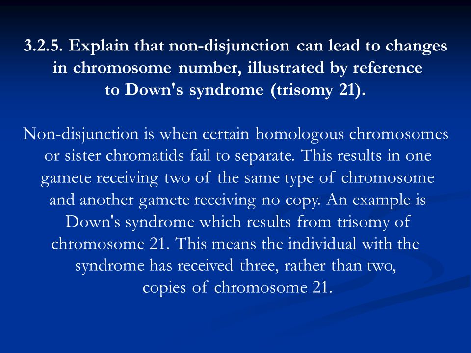 3.2.5. Explain that non-disjunction can lead to changes in chromosome number, illustrated by reference to Down's syndrome (trisomy 21). Non-disjunctio