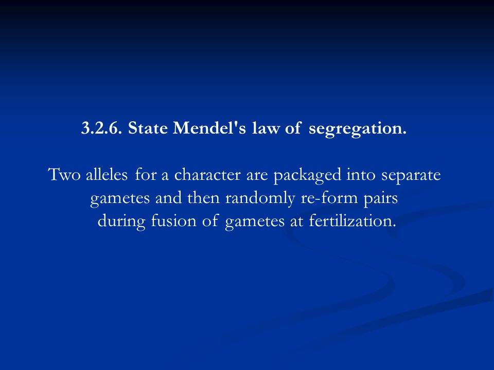 3.2.6.State Mendel s law of segregation.
