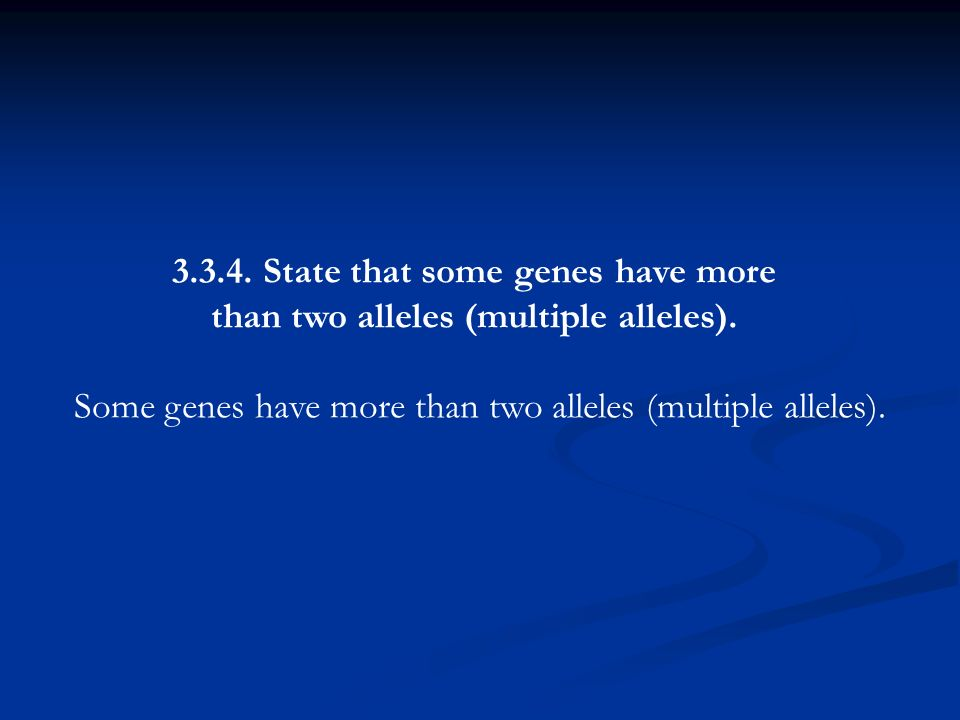 3.3.4.State that some genes have more than two alleles (multiple alleles).