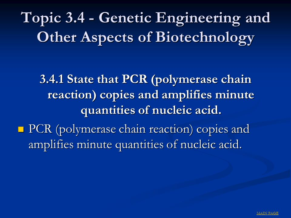 Topic 3.4 - Genetic Engineering and Other Aspects of Biotechnology 3.4.1 State that PCR (polymerase chain reaction) copies and amplifies minute quantities of nucleic acid.