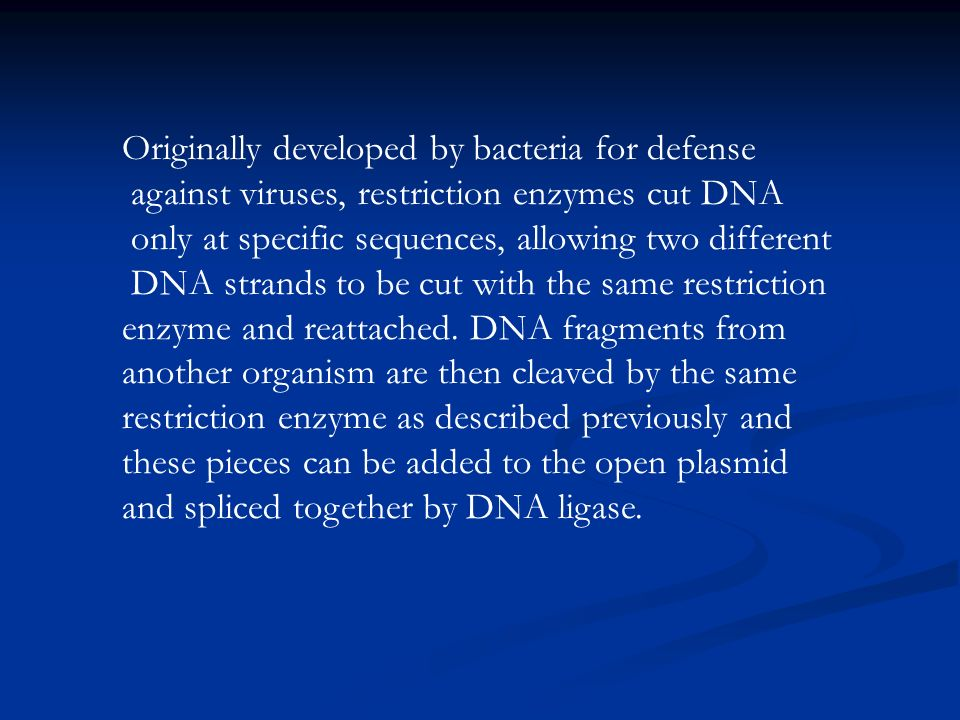 Originally developed by bacteria for defense against viruses, restriction enzymes cut DNA only at specific sequences, allowing two different DNA strands to be cut with the same restriction enzyme and reattached.
