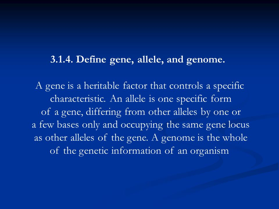 3.1.4.Define gene, allele, and genome.