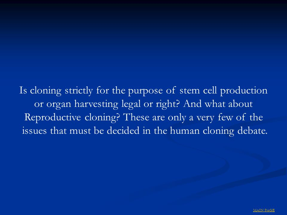 Is cloning strictly for the purpose of stem cell production or organ harvesting legal or right.