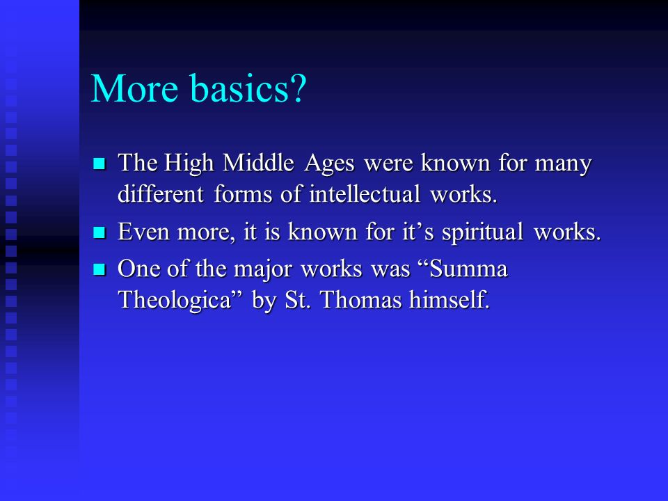 More basics. The High Middle Ages were known for many different forms of intellectual works.