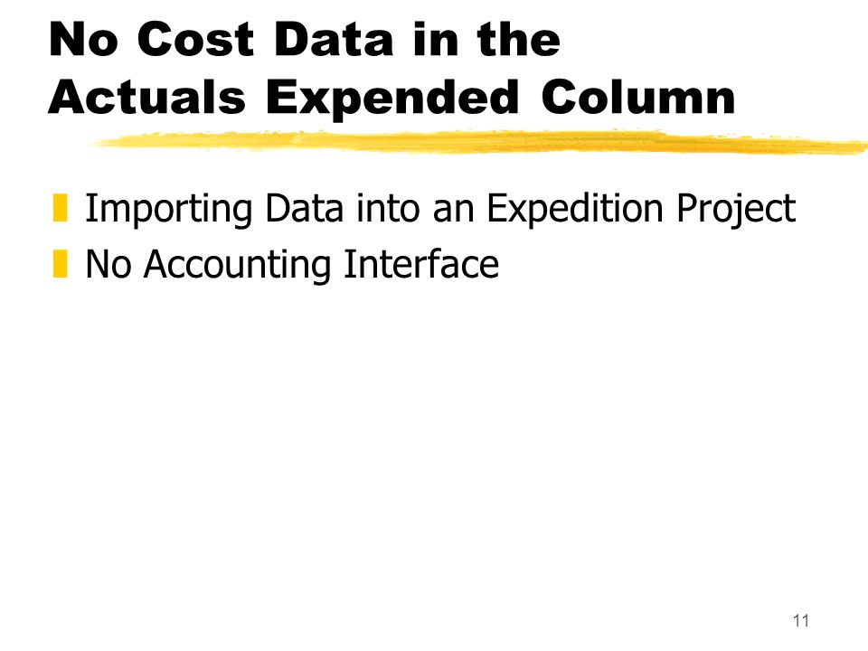 11 No Cost Data in the Actuals Expended Column zImporting Data into an Expedition Project zNo Accounting Interface