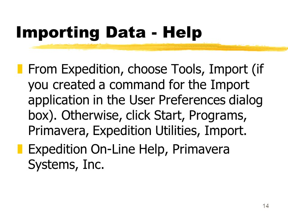 14 Importing Data - Help zFrom Expedition, choose Tools, Import (if you created a command for the Import application in the User Preferences dialog box).