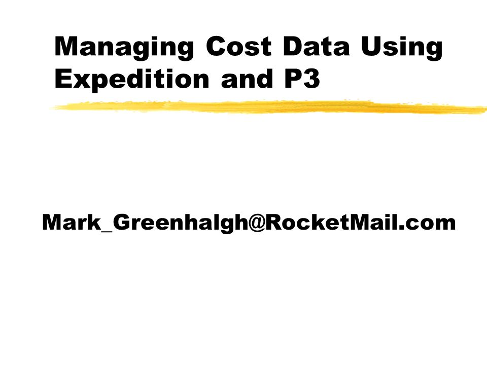 Managing Cost Data Using Expedition and P3 Mark_Greenhalgh@RocketMail.com