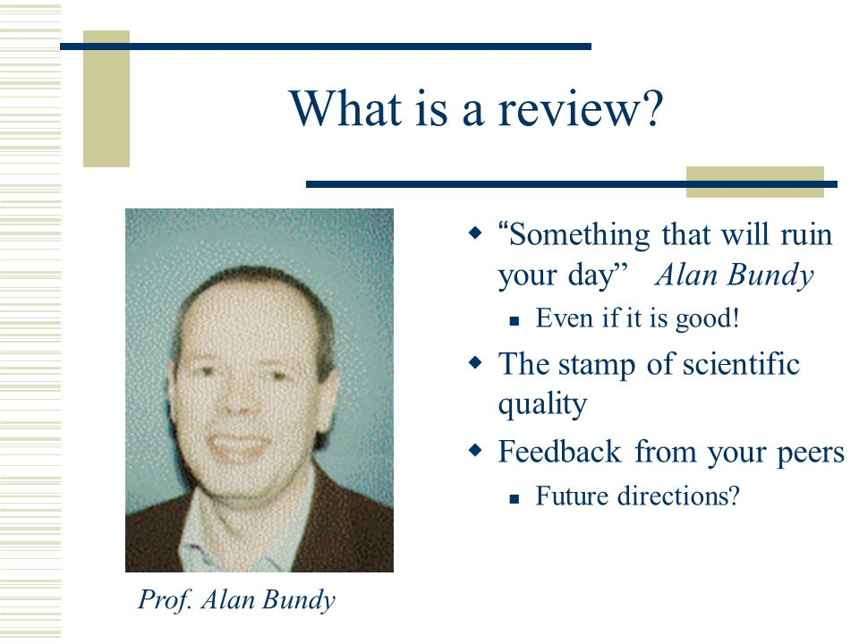 What is a review not.Acceptance/rejection Editors/Program committees accept/reject You recommend.