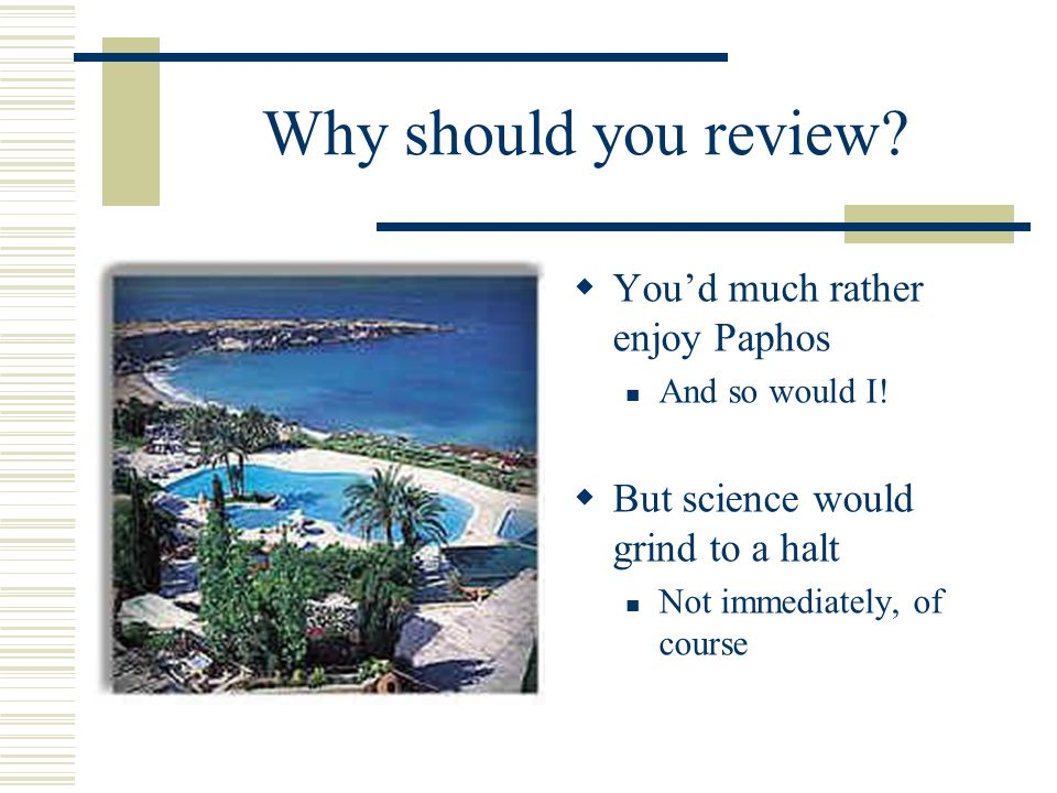 Reasons to review Duty Fairness 2-3 reviews written/ paper written Promotion Education Good reviewers write good papers?
