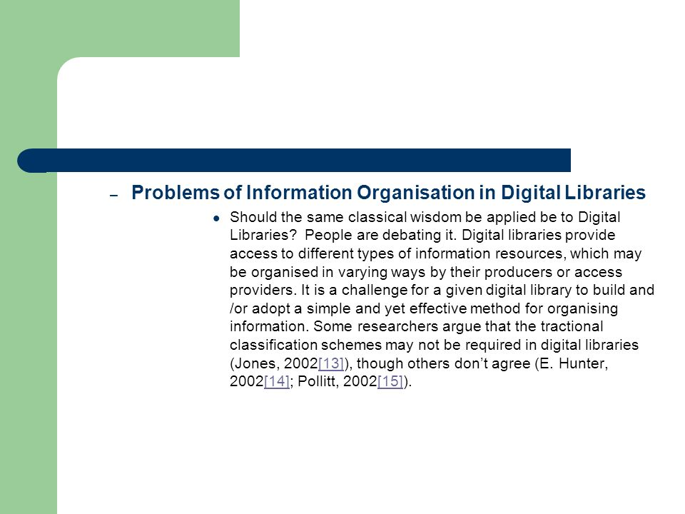 – Problems of Information Organisation in Digital Libraries Should the same classical wisdom be applied be to Digital Libraries.